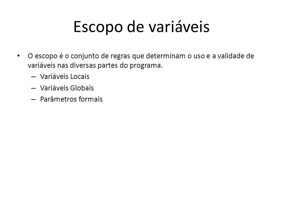 Escopo de variáveis O escopo é o conjunto de regras que determinam o uso e a validade de variáveis nas diversas partes do programa.