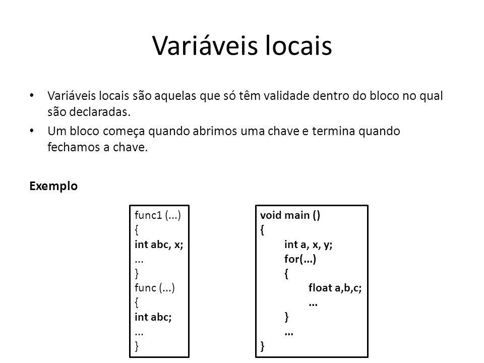 Variáveis locais Variáveis locais são aquelas que só têm validade dentro do bloco no qual são declaradas.