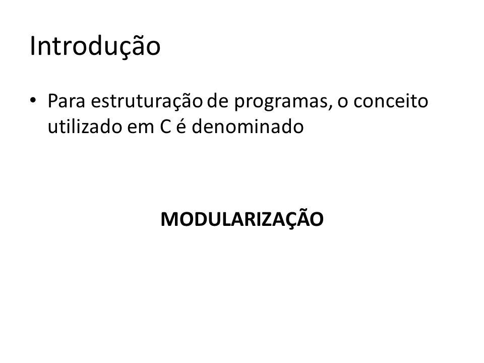 Introdução Para estruturação de programas, o conceito utilizado em C é denominado MODULARIZAÇÃO