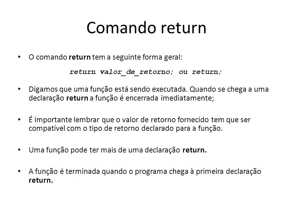 return valor_de_retorno; ou return;
