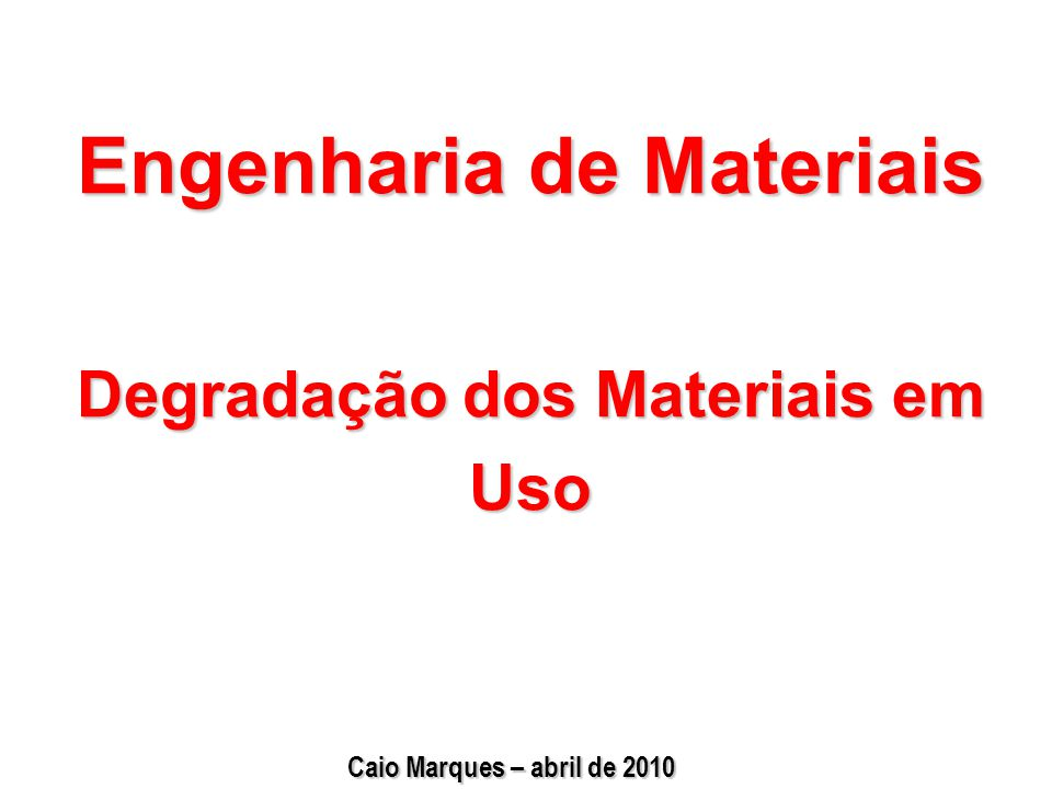 Engenharia de Materiais Degradação dos Materiais em Uso