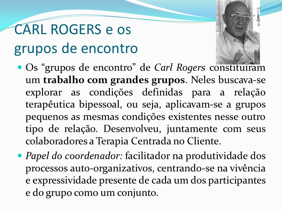 CARL ROGERS e os grupos de encontro