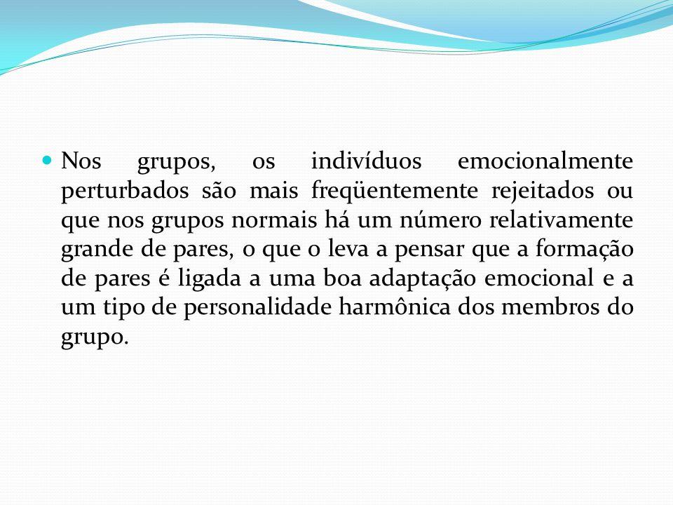 Nos grupos, os indivíduos emocionalmente perturbados são mais freqüentemente rejeitados ou que nos grupos normais há um número relativamente grande de pares, o que o leva a pensar que a formação de pares é ligada a uma boa adaptação emocional e a um tipo de personalidade harmônica dos membros do grupo.