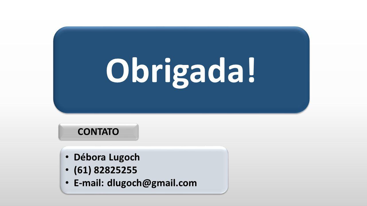 Obrigada! CONTATO Débora Lugoch (61) 82825255