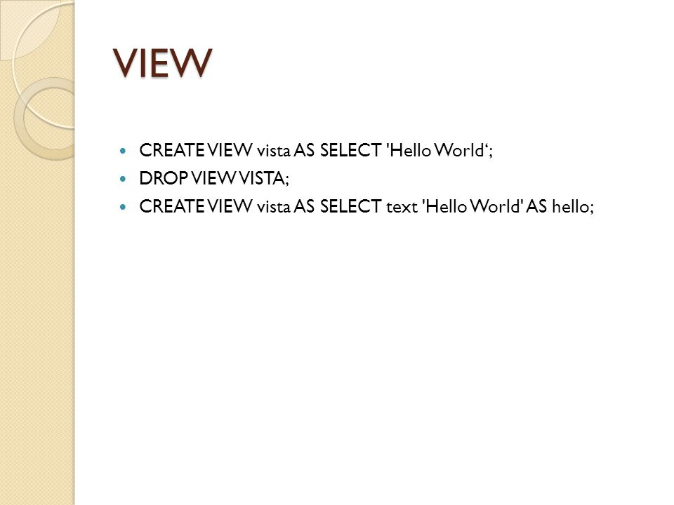 VIEW CREATE VIEW vista AS SELECT Hello World'; DROP VIEW VISTA;