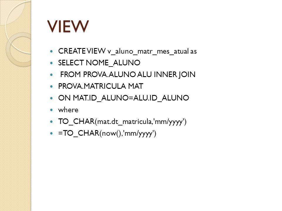 VIEW CREATE VIEW v_aluno_matr_mes_atual as SELECT NOME_ALUNO