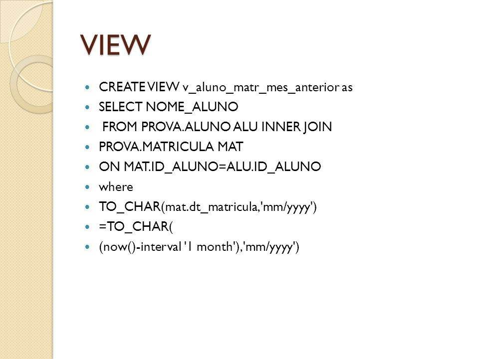 VIEW CREATE VIEW v_aluno_matr_mes_anterior as SELECT NOME_ALUNO