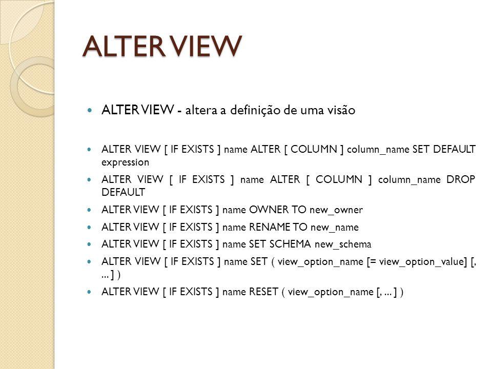 ALTER VIEW ALTER VIEW - altera a definição de uma visão