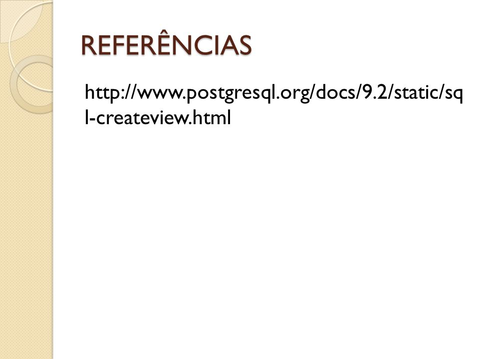 REFERÊNCIAS http://www.postgresql.org/docs/9.2/static/sq l-createview.html