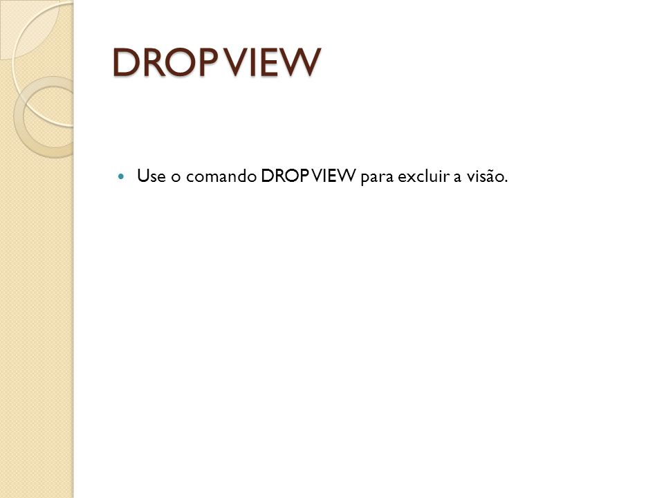 DROP VIEW Use o comando DROP VIEW para excluir a visão.
