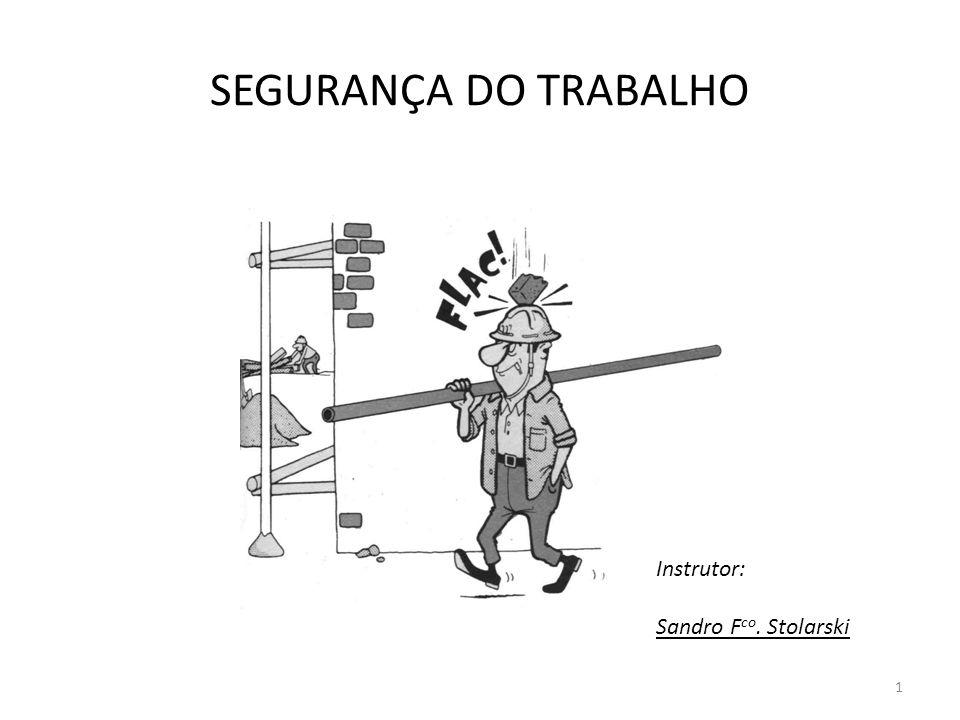 SEGURANÇA DO TRABALHO Instrutor: Sandro Fco. Stolarski