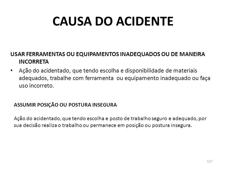 CAUSA DO ACIDENTE USAR FERRAMENTAS OU EQUIPAMENTOS INADEQUADOS OU DE MANEIRA INCORRETA.