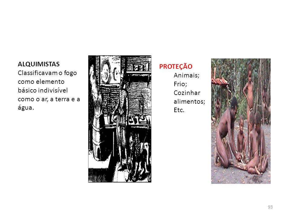 ALQUIMISTAS Classificavam o fogo como elemento básico indivisível como o ar, a terra e a água. PROTEÇÃO.