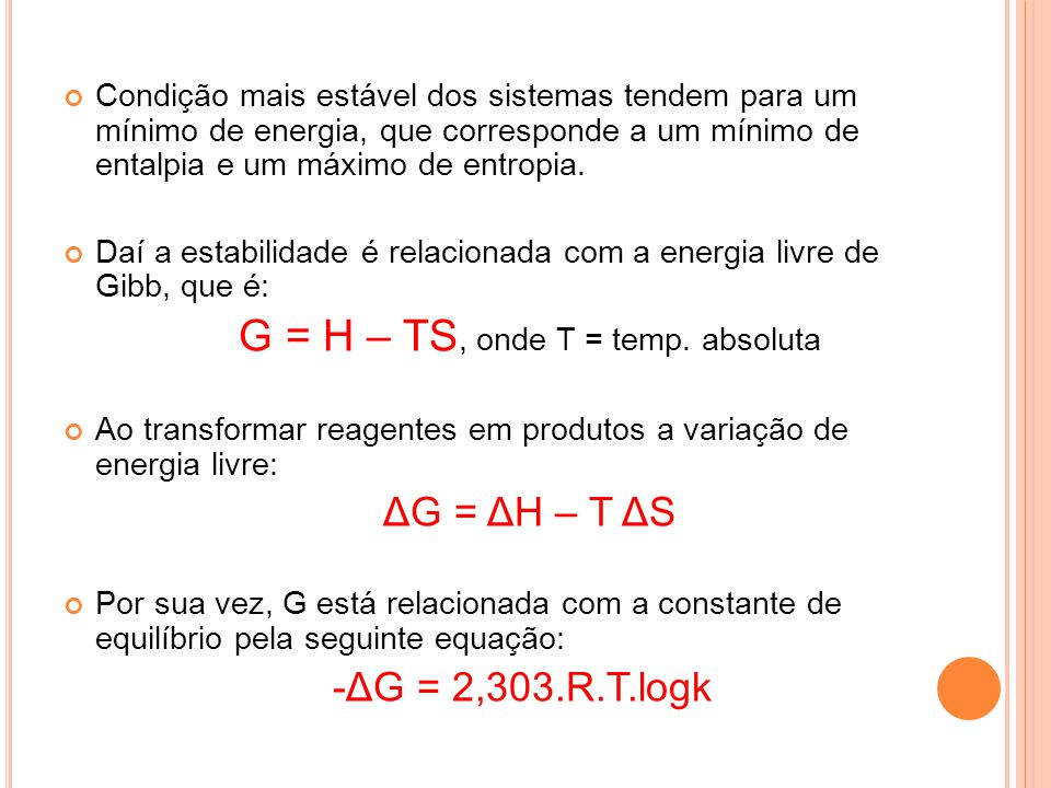 G = H – TS, onde T = temp. absoluta