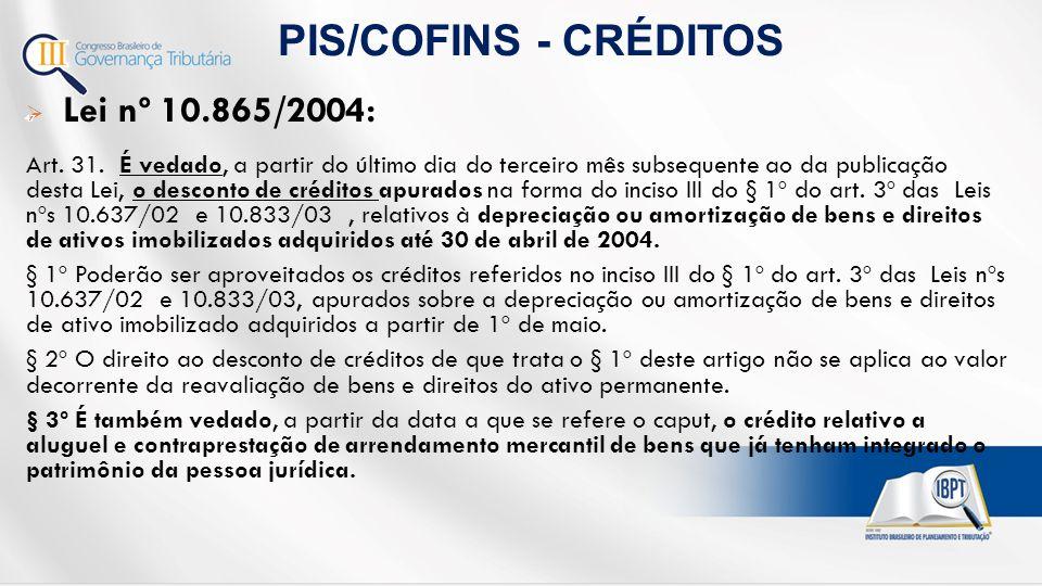 PIS/COFINS - CRÉDITOS Lei nº 10.865/2004: