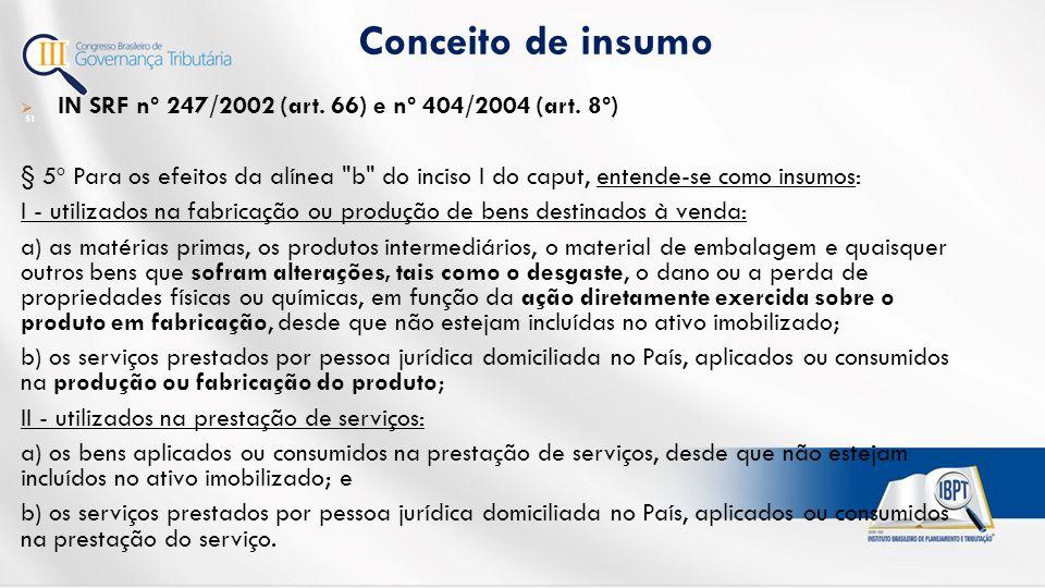 Conceito de insumo IN SRF nº 247/2002 (art. 66) e nº 404/2004 (art. 8º)