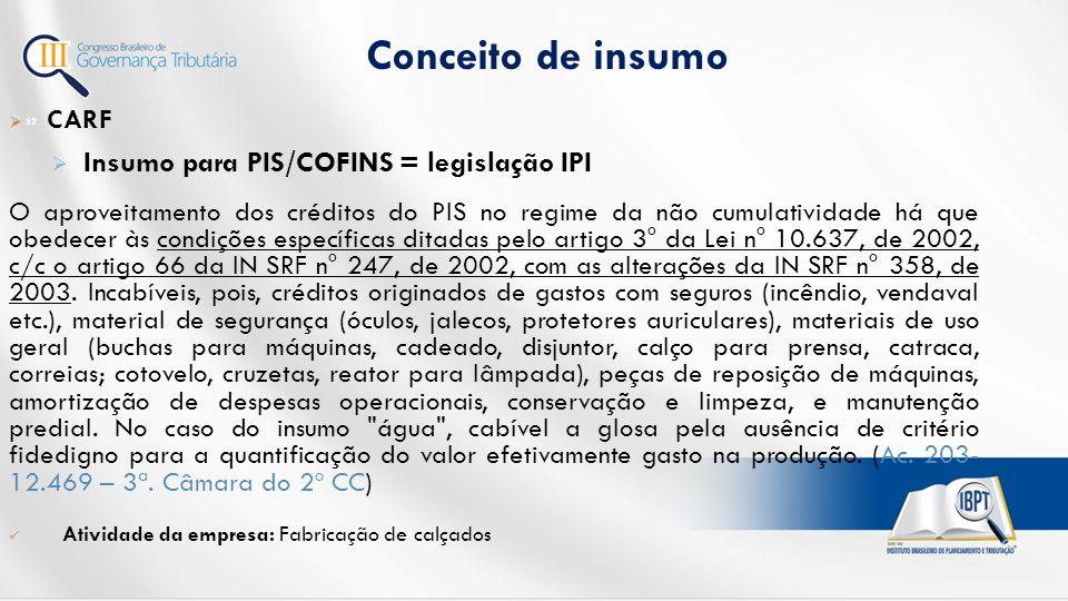 Conceito de insumo Insumo para PIS/COFINS = legislação IPI CARF