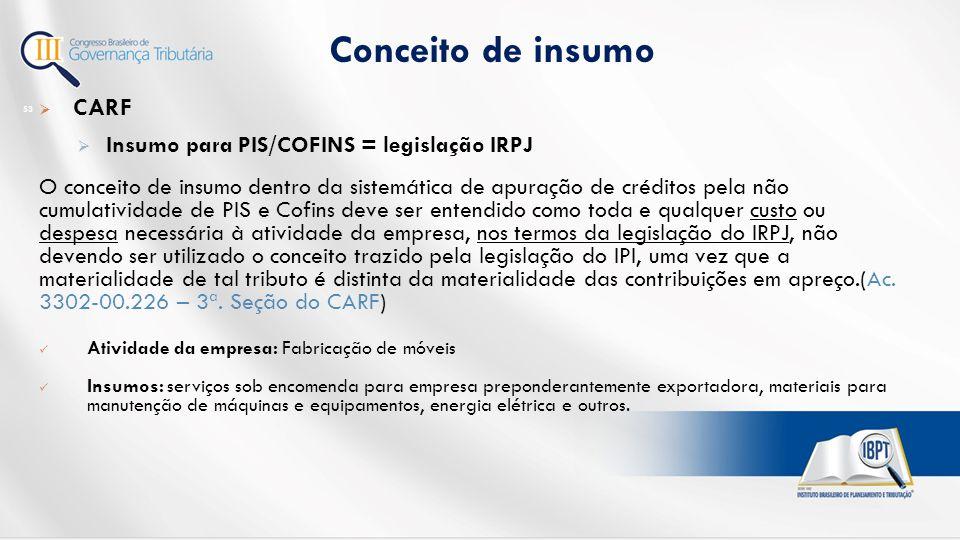 Conceito de insumo CARF Insumo para PIS/COFINS = legislação IRPJ