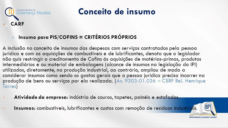 Conceito de insumo CARF Insumo para PIS/COFINS = CRITÉRIOS PRÓPRIOS