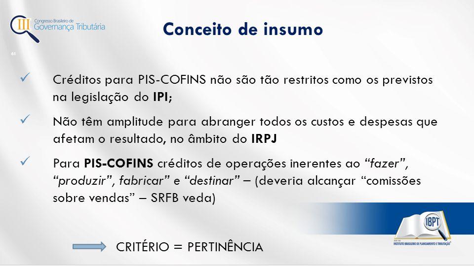 Conceito de insumo Créditos para PIS-COFINS não são tão restritos como os previstos na legislação do IPI;