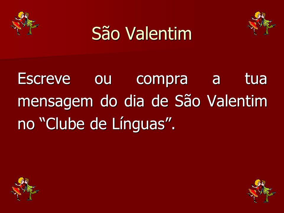 São Valentim Escreve ou compra a tua mensagem do dia de São Valentim no Clube de Línguas .