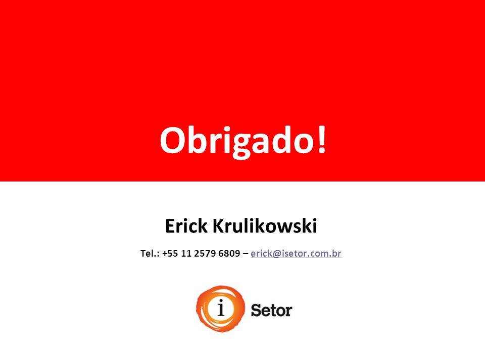 Erick Krulikowski Tel.: +55 11 2579 6809 – erick@isetor.com.br