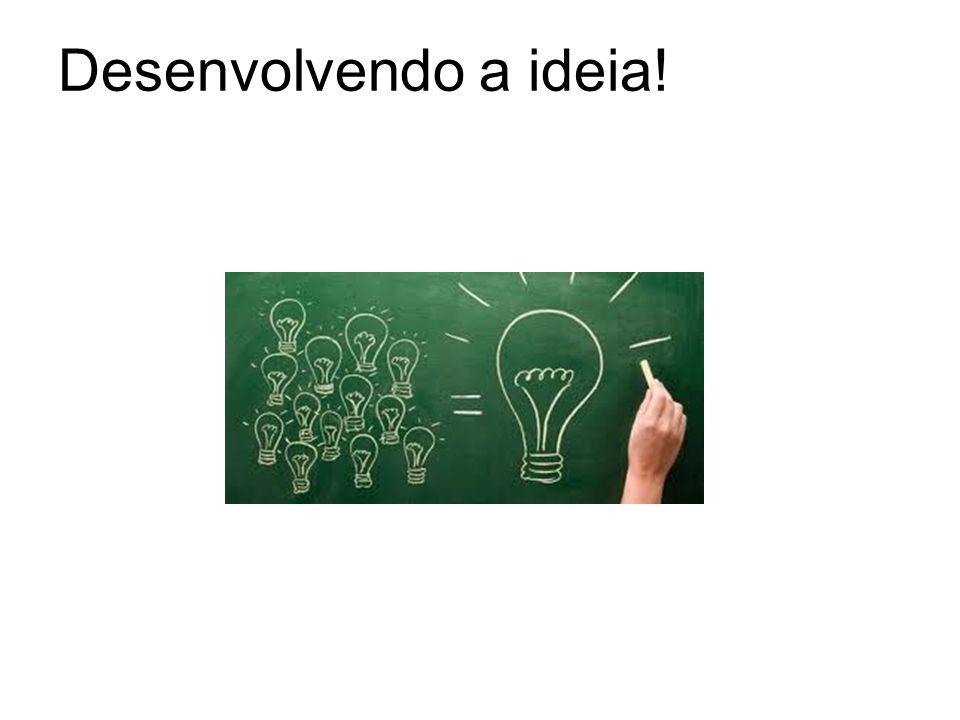 Desenvolvendo a ideia!