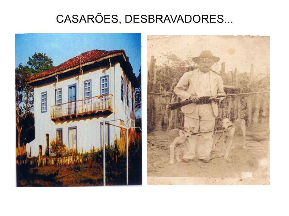 CASARÕES, DESBRAVADORES...