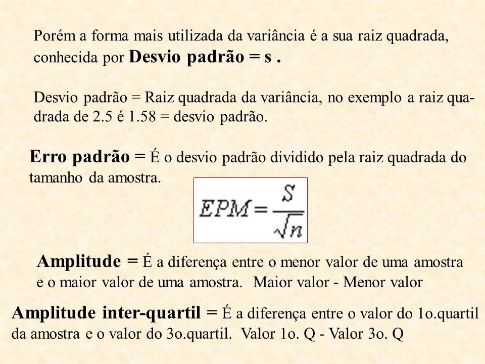 Erro padrão = É o desvio padrão dividido pela raiz quadrada do