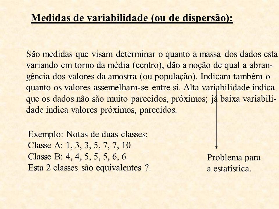 Medidas de variabilidade (ou de dispersão):