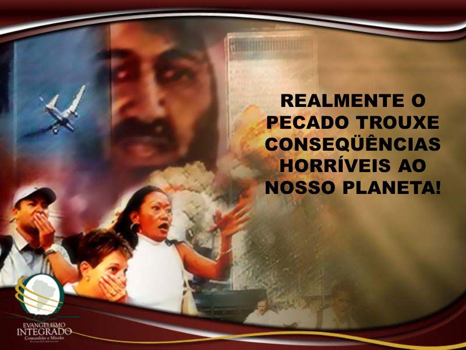 REALMENTE O PECADO TROUXE CONSEQÜÊNCIAS HORRÍVEIS AO NOSSO PLANETA!