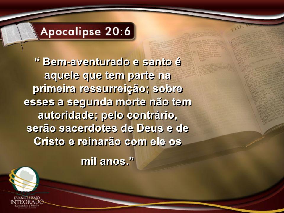 Bem-aventurado e santo é aquele que tem parte na primeira ressurreição; sobre esses a segunda morte não tem autoridade; pelo contrário, serão sacerdotes de Deus e de Cristo e reinarão com ele os