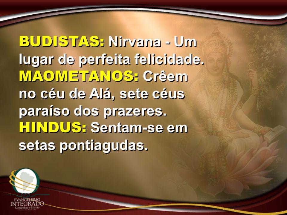 BUDISTAS: Nirvana - Um lugar de perfeita felicidade.