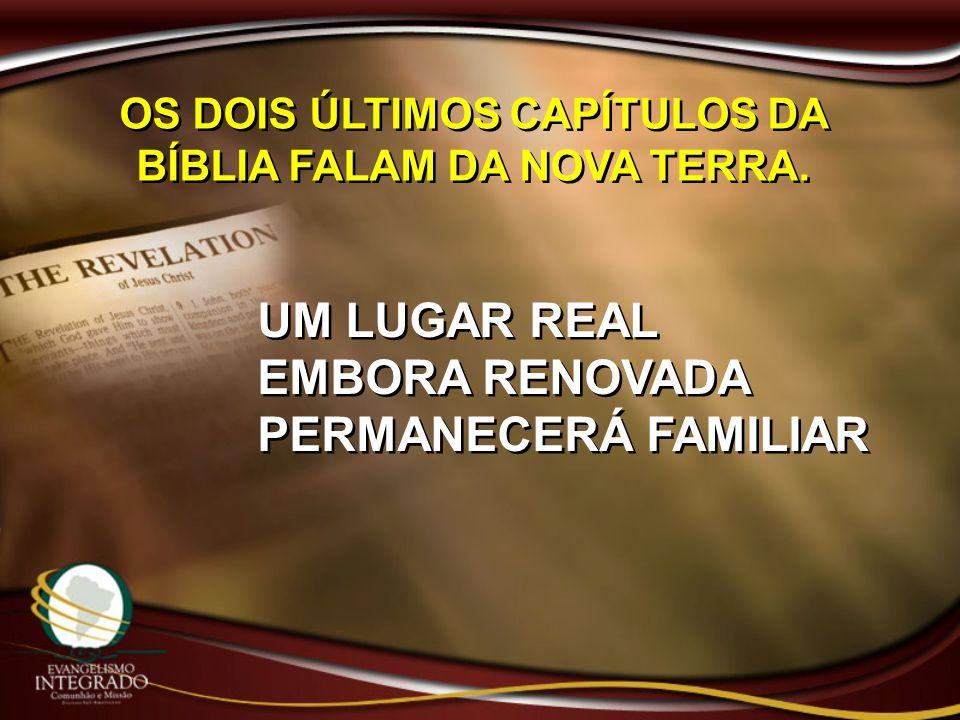 OS DOIS ÚLTIMOS CAPÍTULOS DA BÍBLIA FALAM DA NOVA TERRA.