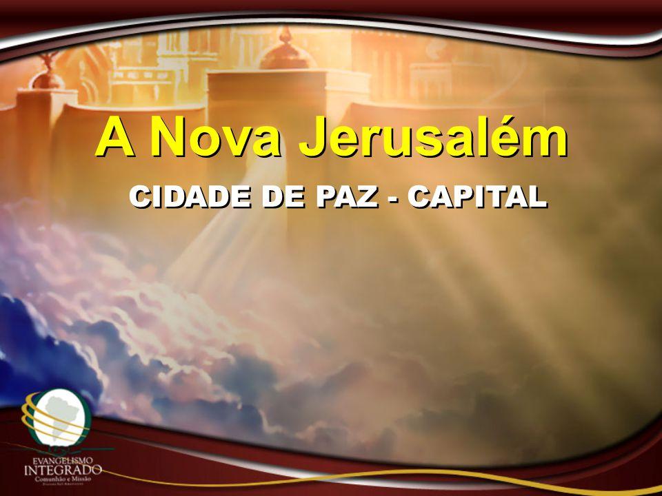 A Nova Jerusalém CIDADE DE PAZ - CAPITAL
