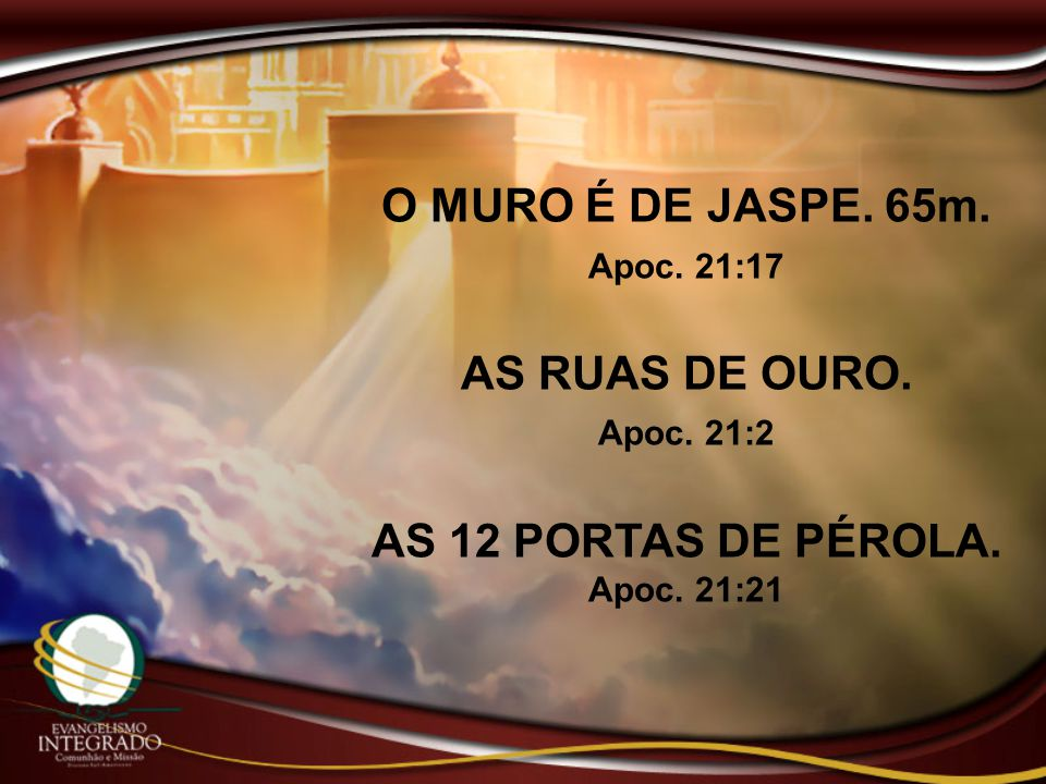 O MURO É DE JASPE. 65m. AS RUAS DE OURO. AS 12 PORTAS DE PÉROLA.