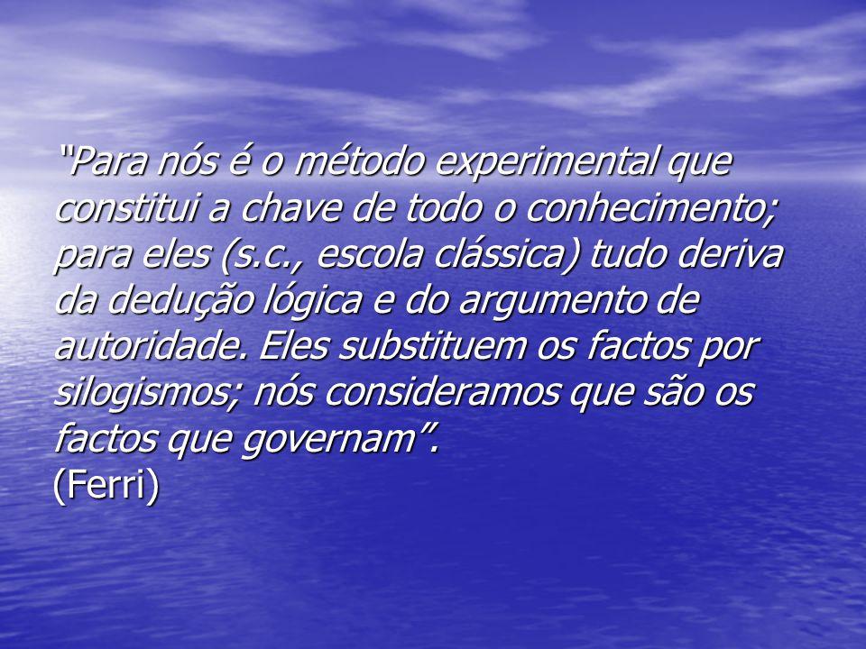 Para nós é o método experimental que constitui a chave de todo o conhecimento; para eles (s.c., escola clássica) tudo deriva da dedução lógica e do argumento de autoridade.