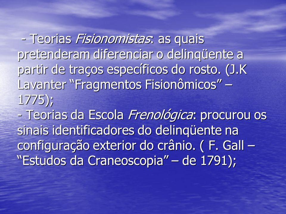 - Teorias Fisionomistas: as quais pretenderam diferenciar o delinqüente a partir de traços específicos do rosto.
