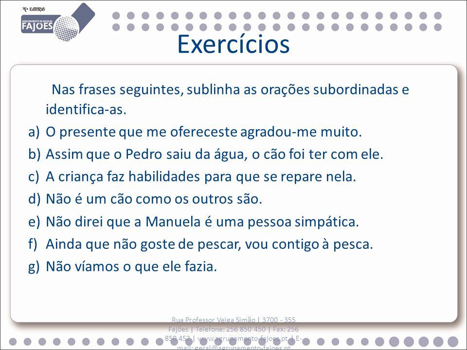 Exercícios Nas frases seguintes, sublinha as orações subordinadas e identifica-as. O presente que me ofereceste agradou-me muito.