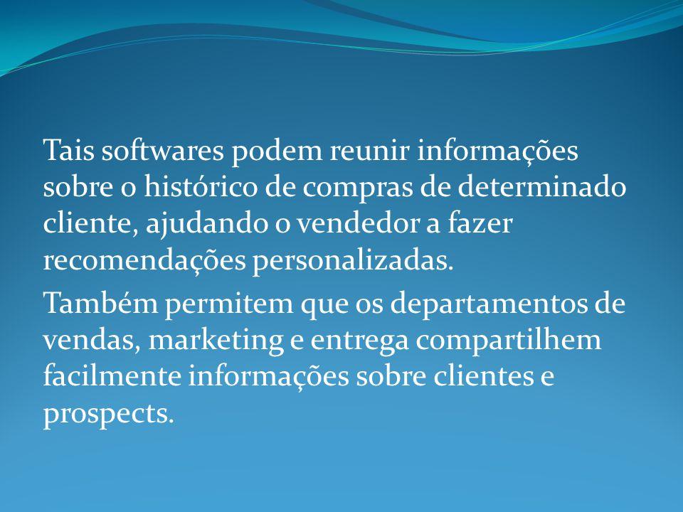 Tais softwares podem reunir informações sobre o histórico de compras de determinado cliente, ajudando o vendedor a fazer recomendações personalizadas.