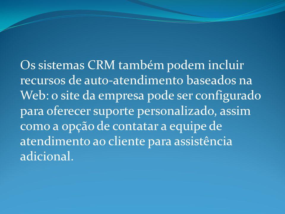 Os sistemas CRM também podem incluir recursos de auto-atendimento baseados na Web: o site da empresa pode ser configurado para oferecer suporte personalizado, assim como a opção de contatar a equipe de atendimento ao cliente para assistência adicional.