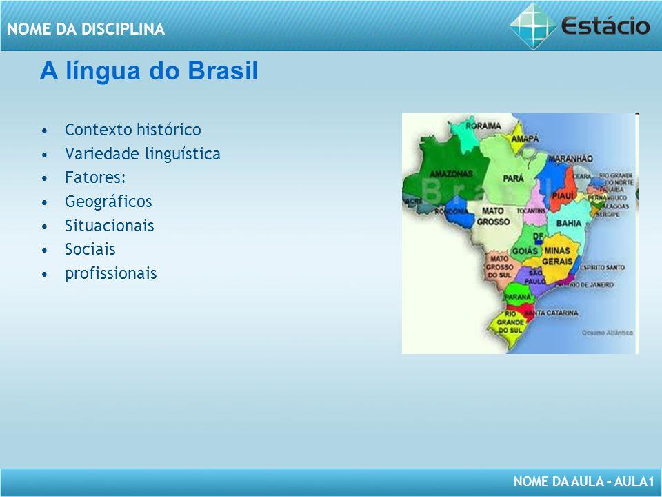 A língua do Brasil Contexto histórico Variedade linguística Fatores: