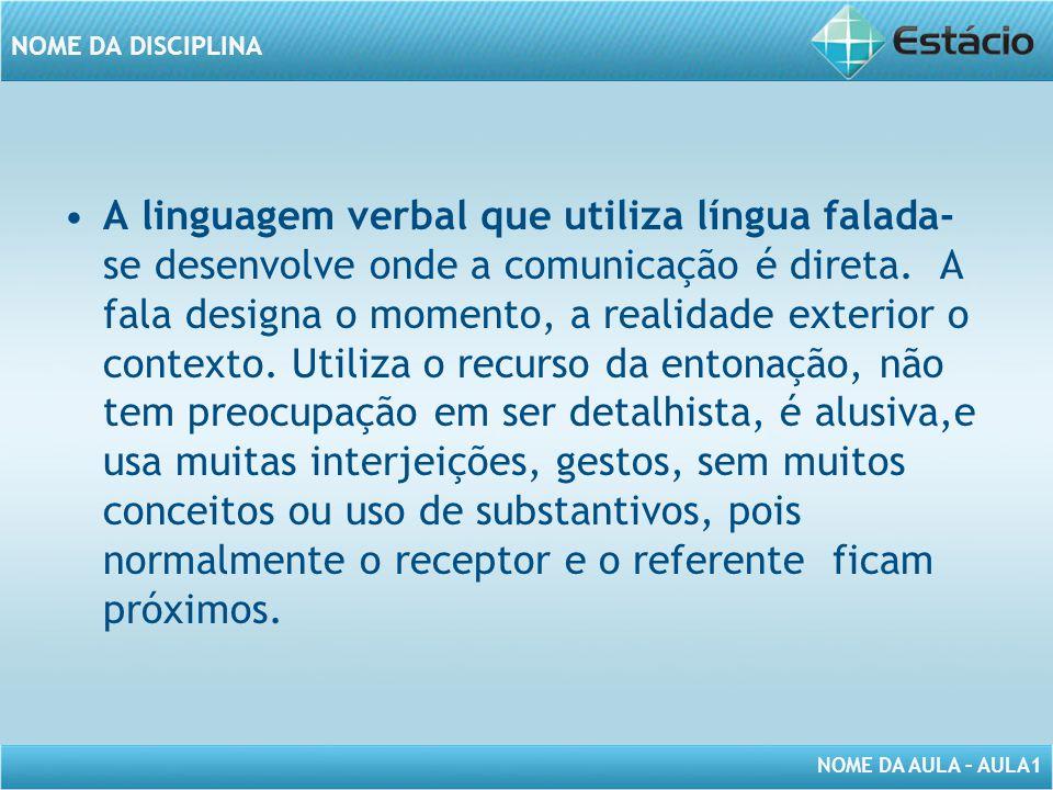 A linguagem verbal que utiliza língua falada- se desenvolve onde a comunicação é direta.
