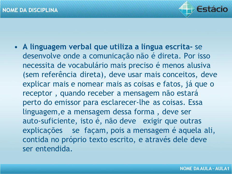 A linguagem verbal que utiliza a língua escrita- se desenvolve onde a comunicação não é direta.
