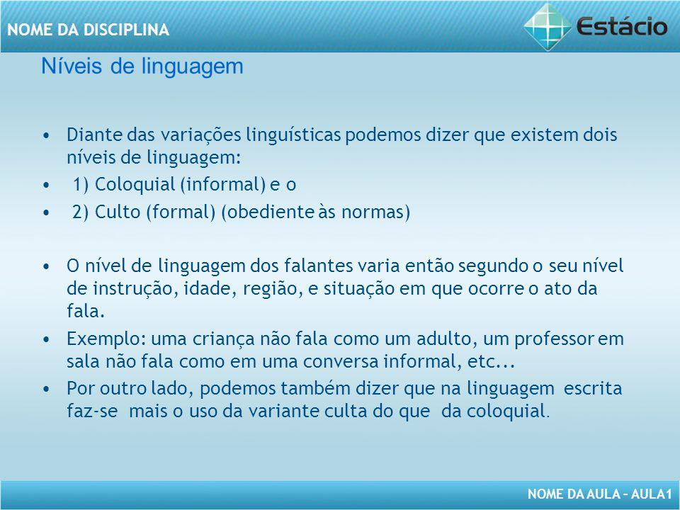 Níveis de linguagem Diante das variações linguísticas podemos dizer que existem dois níveis de linguagem: