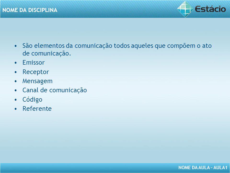 São elementos da comunicação todos aqueles que compõem o ato de comunicação.