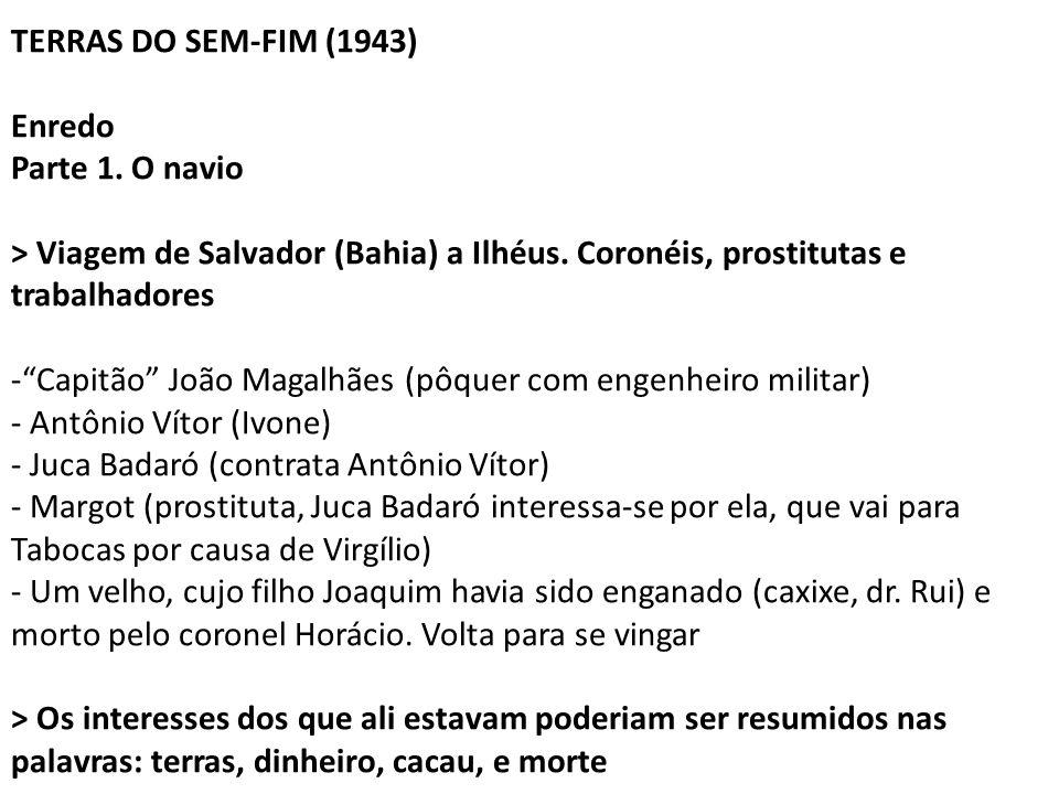TERRAS DO SEM-FIM (1943) Enredo. Parte 1. O navio. > Viagem de Salvador (Bahia) a Ilhéus. Coronéis, prostitutas e trabalhadores.