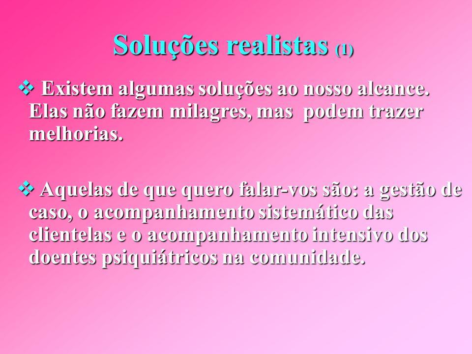 Soluções realistas (1) Existem algumas soluções ao nosso alcance. Elas não fazem milagres, mas podem trazer melhorias.