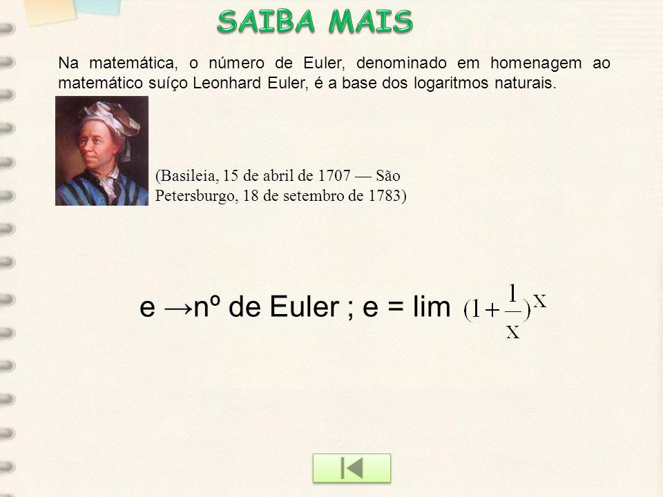 SAIBA MAIS e →nº de Euler ; e = lim