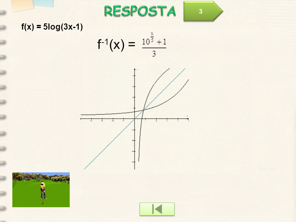 RESPOSTA 3 f(x) = 5log(3x-1) f-1(x) = RESP_EXP3